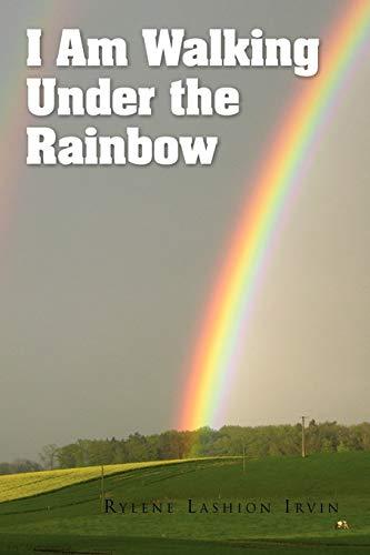 I Am Walking Under the Rainbow: Rylene Lashion Irvin