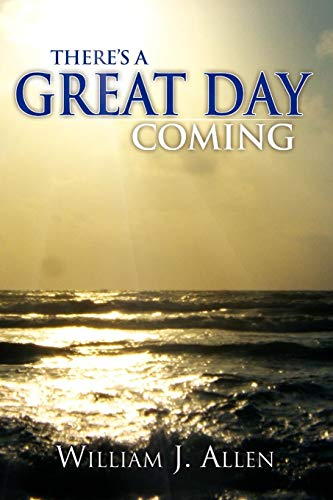 There's a Great Day Coming: William J Allen