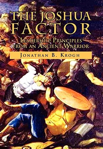 The Joshua Factor: Leadership Principles from an Ancient Warrior: Jonathan B. Krogh