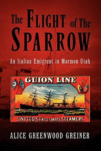 9781441557131: The Flight of The Sparrow: An Italian Emigrant in Mormon Utah