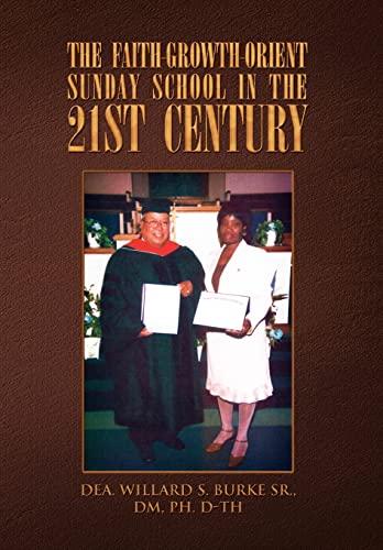 THE FAITH-GROWTH-ORIENT SUNDAY SCHOOL IN THE 21ST CENTURY: Dea. Willard S. Sr. Burke