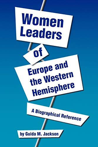 Women Leaders of Europe and the Western Hemisphere: Guida M Jackson