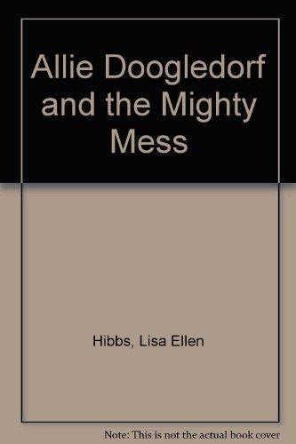 9781441561107: Allie Doogledorf and the Mighty Mess