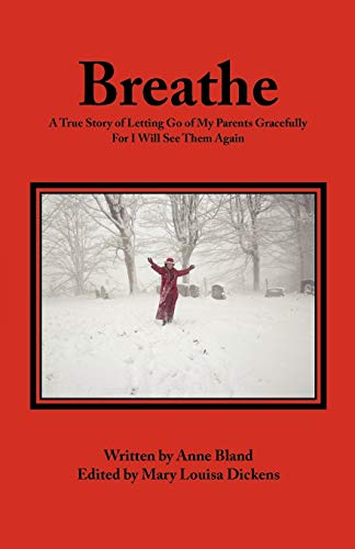 9781441561855: Breathe: A True Story Of Letting Go Of My Parents Gracefully For I Will See Them Again
