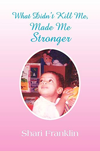 What Didnt Kill Me, Made Me Stronger: Shari Franklin
