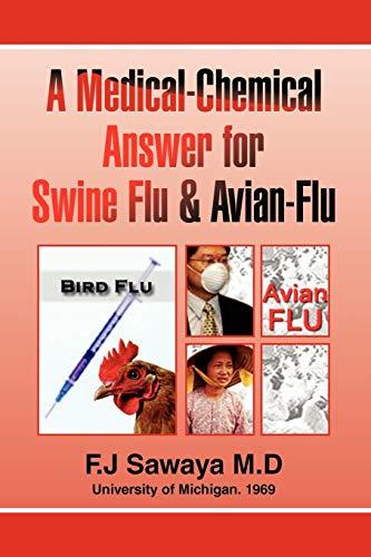 The Medical-Chemical Answer for Swine Flu Avian-Flu: F J Sawaya M. D.
