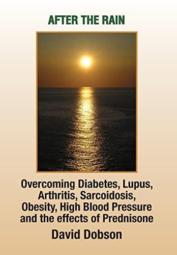 After the Rain: Overcoming Diabetes, Lupus, Arthritis,: David Dobson