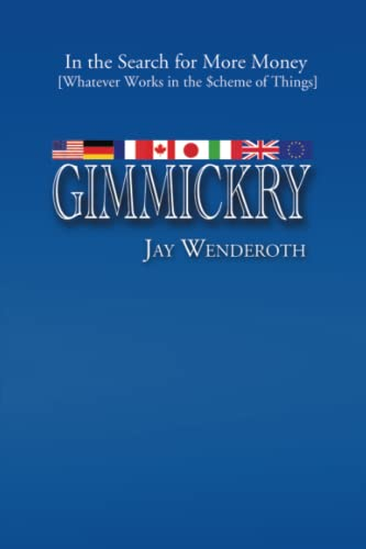 Gimmickry: In the Search for More Money Whatever Works in the Scheme of Things: Jay Wenderoth