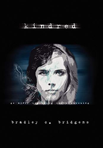 Kindred: Go After Something Worth Pursuing: Bradley C. Bridgens