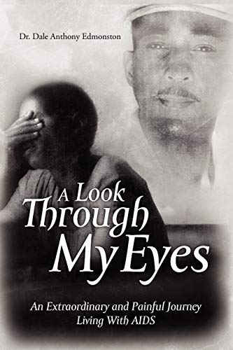 A Look Through My Eyes: An Extraordinary and Painful Journey Living with AIDS: Dr Dale Anthony ...
