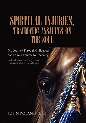 Spiritual Injuries, Traumatic Assaults on the Soul: My Journey Through Childhood and Family Trauma ...
