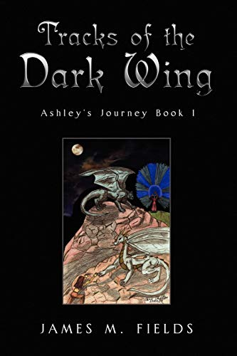 Tracks of the Dark Wing: Ashley's Journey Book 1: James Fields