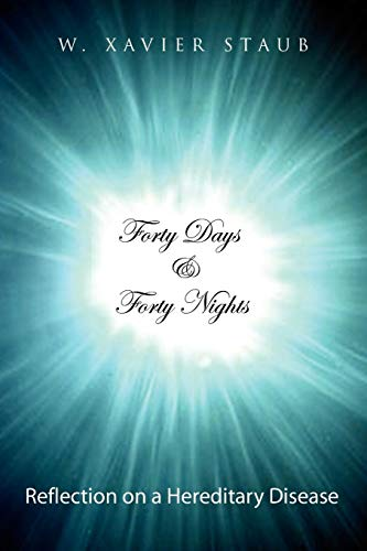 Forty Days and Forty Nights: Reflection on a Hereditary Disease: W. Xavier Staub