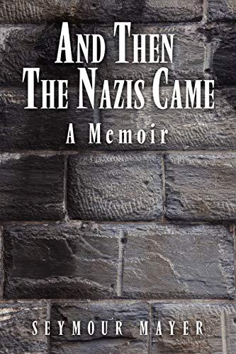 And Then the Nazis Came: A Memoir: SEYMOUR MAYER