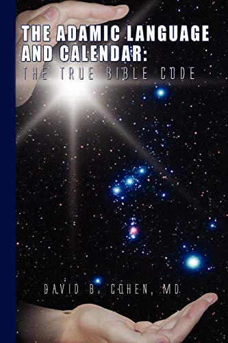 9781441581969: The Adamic Language and Calendar: The True Bible Code: The True Bible Code