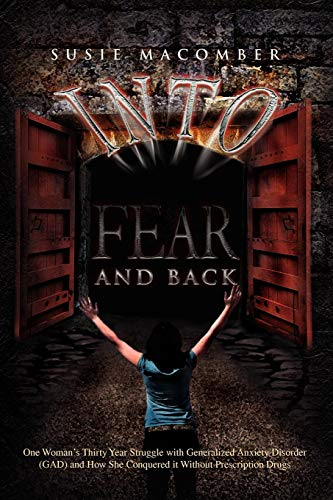 9781441582843: Into Fear and Back: One Woman's Thirty Year Struggle with Generalized Anxiety Disorder (GAD) and How She Conquered it Without Prescription Drugs