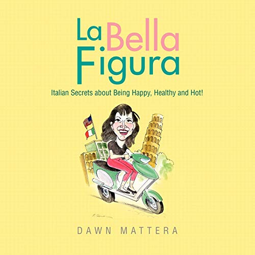 9781441585851: La Bella Figura: Italian Secrets about Being Happy, Healthy and Hot! (Italian and English Edition)