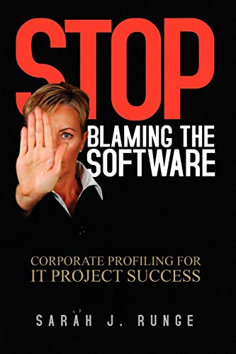 Stop Blaming the Software: ''Corporate Profiling for It Project Success'': ...