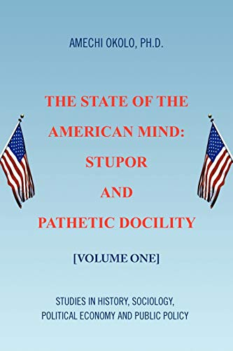 9781441587848: The State of the American Mind: Stupor and Pathetic Docility: Volume One