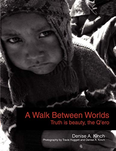 9781441588173: A Walk Between Worlds, Truth is Beauty, The Q'ero