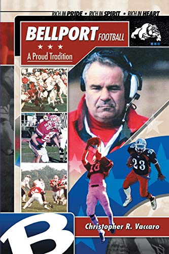 9781441592569: Bellport Football A Proud Tradition: Rich in Pride, Rich in Spirit, Rich in Heart