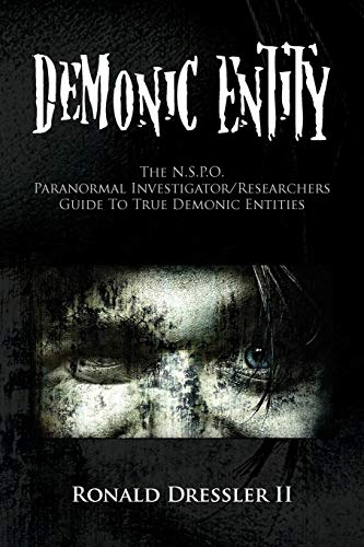 9781441595720: Demonic Entity: The N.S.P.O. Paranormal Investigator/Researchers Guide To True Demonic Entities