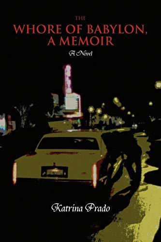 The Whore of Babylon, a Memoir: Katrina Prado