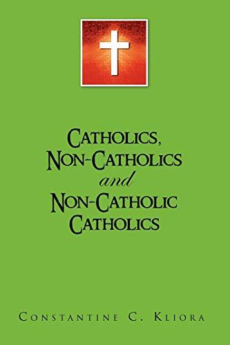 Catholics, Non-Catholics and Non-Catholic Catholics: Constantine C. Kliora Nick