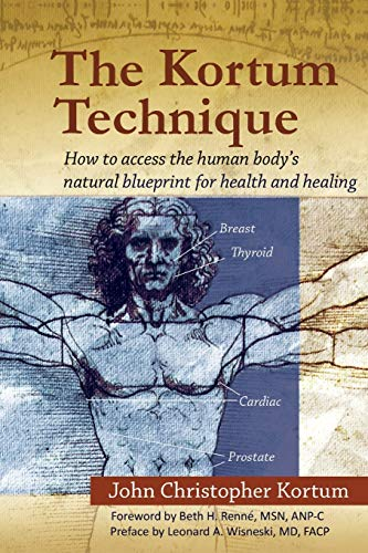 9781441596918: The Kortum Technique: How to Access the Human Body's Natural Blueprint for Health and Healing