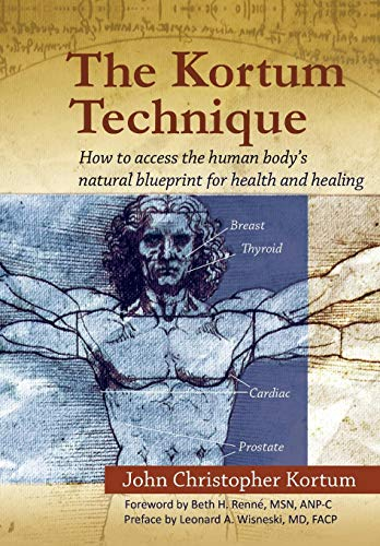 9781441596925: The Kortum Technique: How to Access the Human Body's Natural Blueprint for Health and Healing