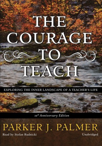9781441700001: The Courage to Teach, 10th Anniversary Edition: Exploring the Inner Landscape of a Teacher's Life (Library Edition)