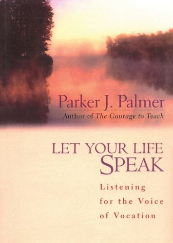 Let Your Life Speak: Listening for the Voice of Vocation, Library Edition (Playaway Adult Nonfiction) (9781441701398) by Palmer, Parker J.