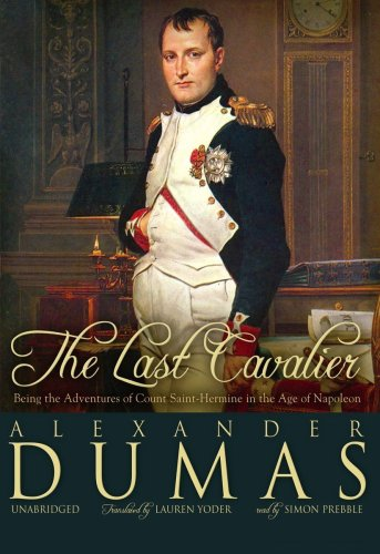 The Last Cavalier: Being the Adventures of Count Sainte-Hermine in the Age of Napoleon: Alexandre ...