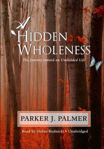9781441702319: A Hidden Wholeness: The Journey Toward an Undivided Life (Library Edition)