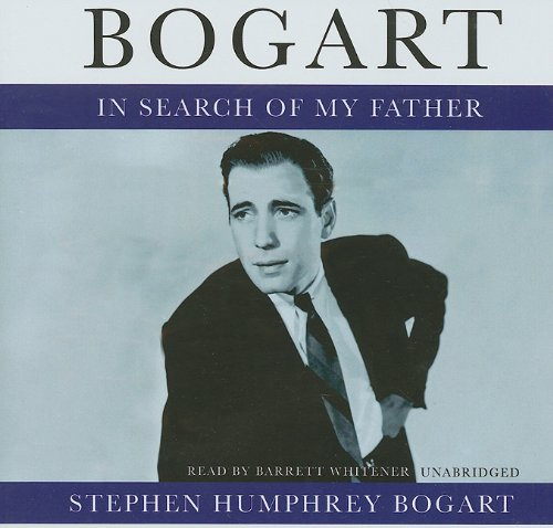 Bogart - In Search of My Father: Stephen Humphrey Bogart