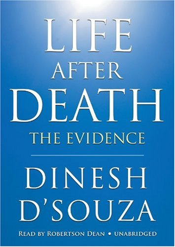 Life After Death: The Evidence (Library Edition) (1441706291) by Dinesh D'Souza