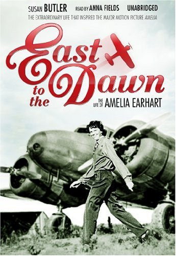 East to the Dawn: The Life of Amelia Earhart: Susan Butler