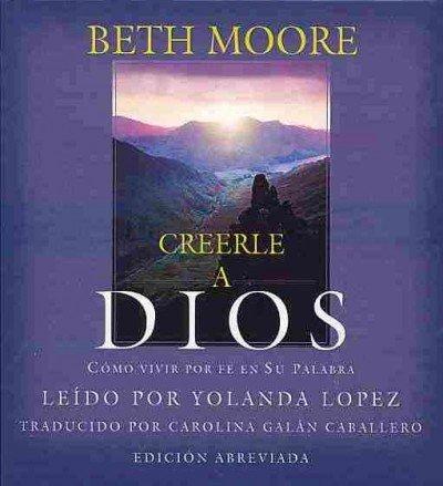 9781441708359: Creerle a Dios / Believing God: Como vivir por fe en su palabra (Spanish Edition)