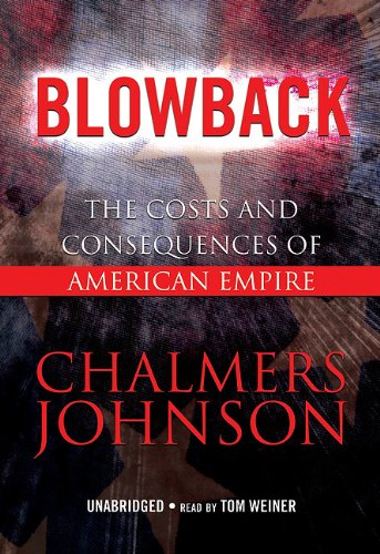 Blowback: The Costs and Consequences of American Empire [With Headphones] (Playaway Adult Nonfiction) (1441709134) by Chalmers Johnson
