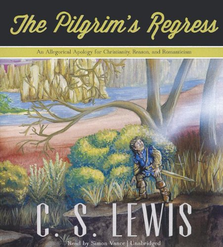 The Pilgrim's Regress: An Allegorical Apology for: C. S. Lewis