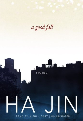 A Good Fall: Stories: Ha Jin