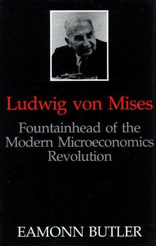 Ludwig von Mises - Fountainhead of the Modern Microeconomics Revolution: Eamonn Butler