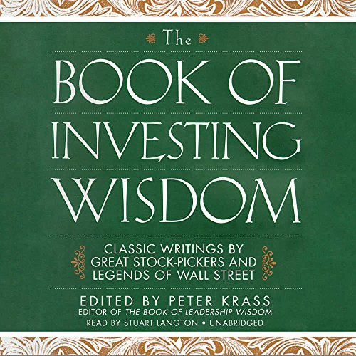 The Book of Investing Wisdom - Classic Writings by Great Stock-Pickers and Legends of Wall Street: ...
