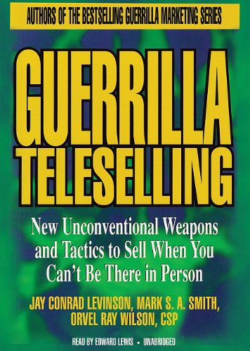 9781441713742: Guerrilla Teleselling: New Unconventional Weapons and Tactics to Sell When You Can't Be There in Person