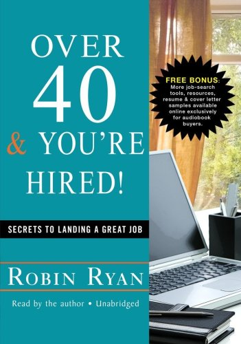 Over 40 & You're Hired!: Secrets to Landing a Great Job, Library Edition: Ryan, Robin