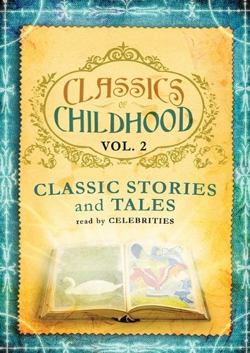 Classics of Childhood: Classic Stories and Tales Read by Celebrities (Library Edition): Various ...