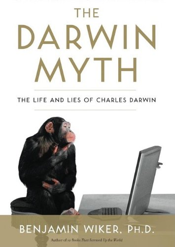 The Darwin Myth: The Life and Lies of Charles Darwin (Library Edition) (1441716793) by Benjamin Wiker