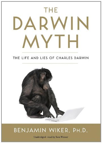 The Darwin Myth (Playaway Adult Nonfiction) (1441716866) by Benjamin Wiker Ph. D.; Benjamin Wiker