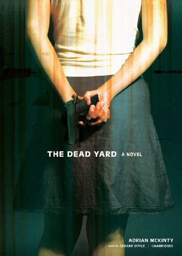 The Dead Yard [With Headphones] (Playaway Adult Fiction): McKinty, Adrian