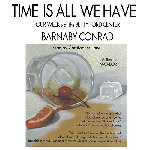 Time Is All We Have: Four Weeks at the Betty Ford Center (9781441719652) by Barnaby Conrad
